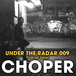 Under The Radar 009 Choper