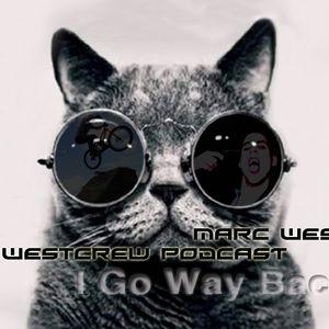 Marc West - I go way back Podcast (westcrew retro mixtape)