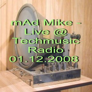 mAd Mike - Live @ Techmusic Radio 01.12.2008