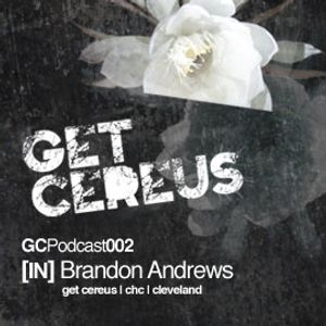 Brandon Andrews - Get Cereus Podcast002[IN]