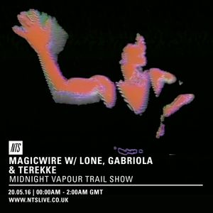 Lone, Gabriola & Terekke Present Magicwire - 20th May 2016