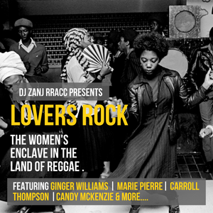 Lovers Rock : The Women's Enclave in the Land of Reggae   DJ Zanj Rracc.
