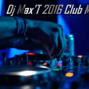 Dj Max'T 2016 Club Megamix