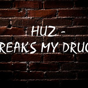 HUZ - BREAKS MY DRUG!