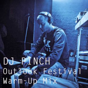 Pinch : Outlook Fest Warm-Up Mix 2013