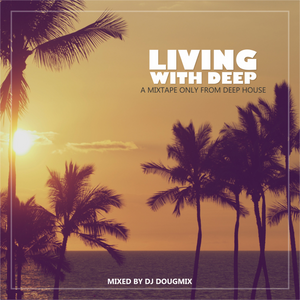 Dj DougMix - Living With Deep #02 [Mixtape]