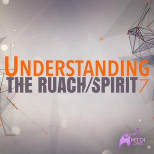 Understanding the Ruach/Spirit - Part 7