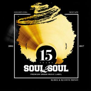 SOUL2SOUL 15 YEARS ANNIVERSARY MIXTAPE - MIXED & COMPILED BY DJ REG x DJ STEVE MONEY - OLDSCHOOL