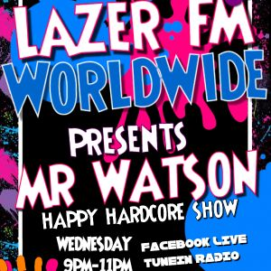 Mr Watson Lazer FM Show 26th July Happy Hardcore