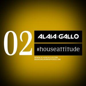 Alaia & Gallo #houseattitude Podcast 02
