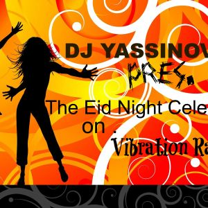 Dj yassinovich pres. The Eid Night Celebration @vibration radio TN (Dj guest mix)
