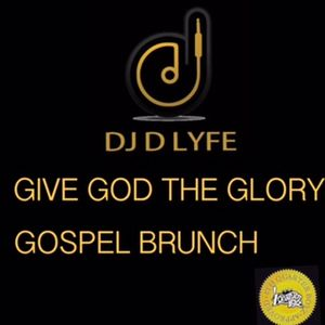 GIVE THE GOD THE GLORY ….LIVE GOSPEL BRUNCH
