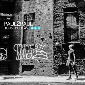 Paul2Paul - House Podcast #29