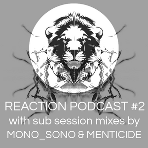 Reaction Podcats #2 with Sub Session Mixes by Mono_Sono and Menticide