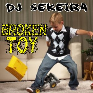 BROKEN TOY by DJ SEKEIRA
