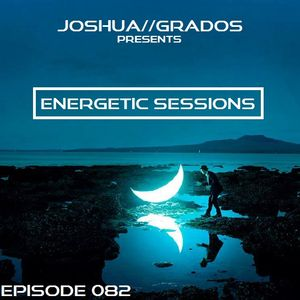 Energetic Sessions 082 Pres By Joshua Grados