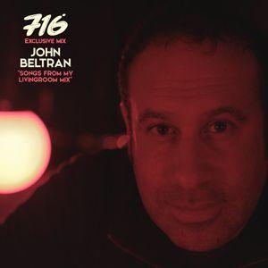 716 Exclusive Mix - John Beltran : Songs From My Livingroom Mix