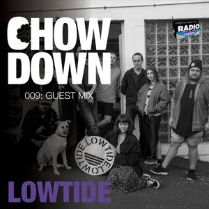 Chow Down : 009 : Guest Mix : Lowtide