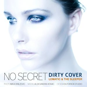 Lomatic & The Sleeper  - No Secret (Dirty Cover)