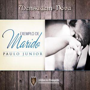 Paulo Junior - Falando Sobre Como Ser um Exemplo de Marido na sua Família