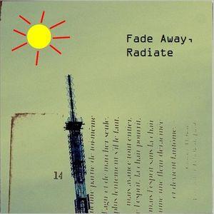 Fade Away, Radiate