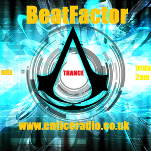 BeatFactor live in the mix. 2hrs of full on trance on www.enticeradio.co.uk