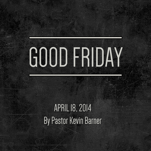 Sermon 18 April 2014 - Good Friday