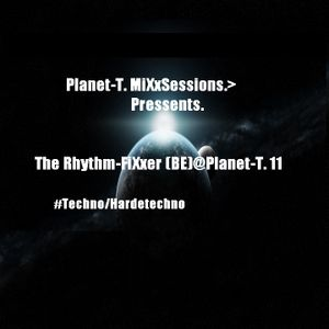 Planet-T. MiXxSessions . Pressents The Rhythm-Fixxer (BE) @ Planet-T.  11