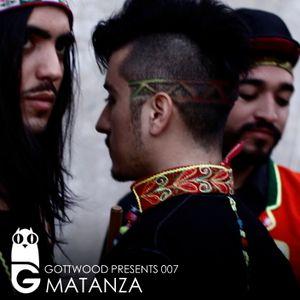 Gottwood Presents 007 - Matanza