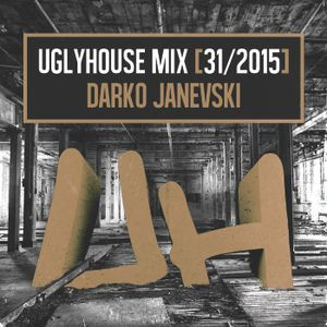 DARKO JANEVSKI - UGLYHOUSE MIX [31/2015]