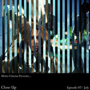 Metro Cinema Presents... Close-Up - July
