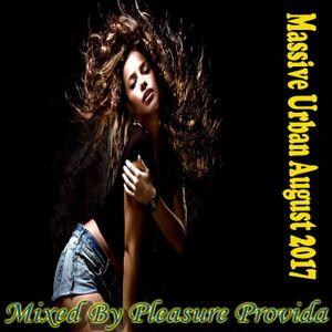 Pleasure Provida - MASSIVE Urban August Mix-2017