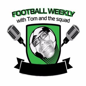 Football Weekly with Tom & the Squad EP36