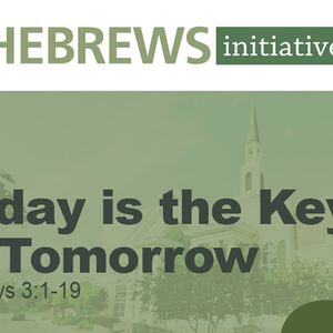 THE HEBREWS INITIATIVE: Today is the Key to Tomorrow (Audio)