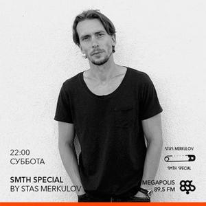 Stas Merkulov - Smth Special 28 @Megapolis FM 26.03.2016