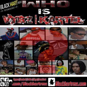 Blackhart The Remixologist Presents - Who Is Vybz Kartel P1