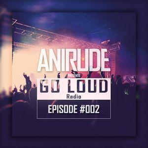 ANIRUDe - GO LOUD [Episode #002]