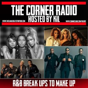 The Corner Radio Hosted by Kil: R&B Break Ups To Make Ups