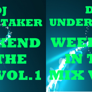 DJ UNDERTAKER WEEKEND IN THE MIX VOL.1