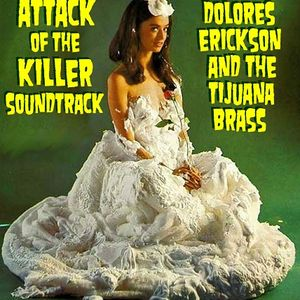 Attack of Dolores Erickson and the Tijuana Brass!