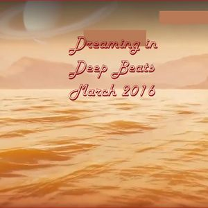 Dreaming in Deep Beats March 2016