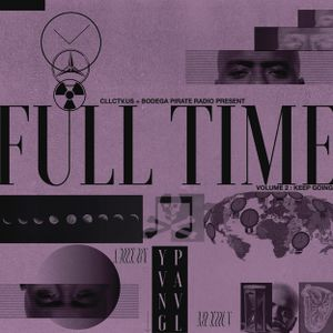CLLCTV.US + Bodega Pirate Radio Present: Full Time 2: Keep Going (A Mix by YVNG PAVL)