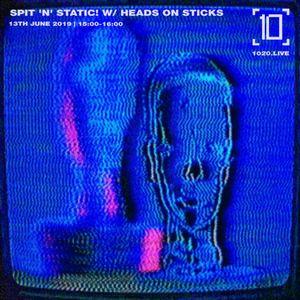 Spit 'n' Static! w/ Heads on Sticks - 13/06/2019