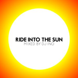 2007 ☆ Ride Into the Sun - Mixed by dj Ino