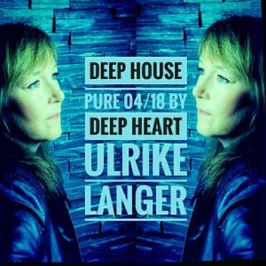 Deep House pure 04/18 By Deep Heart Ulrike Langer