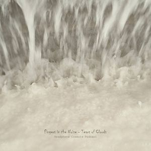 Fingers in the Noise – Tears of Clouds