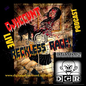 #DJHCCUNT @ D.G.Radio - Reckless Rage! LIVE PODCAST