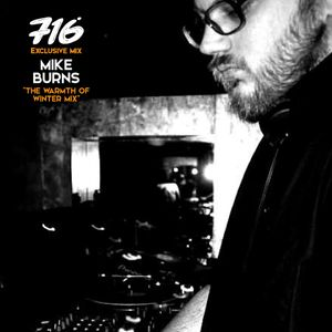 716 Exclusive Mix - Mike Burns : The Warmth Of The Winter Mix