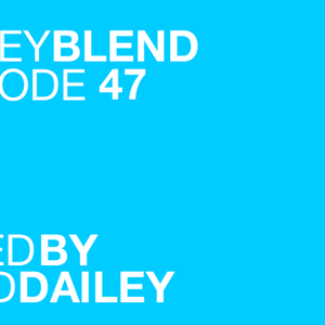 The Dailey Blend Episode #47