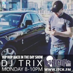DJ TRIX - Hiphopbackintheday Show 113 by ITCH FM | Mixcloud